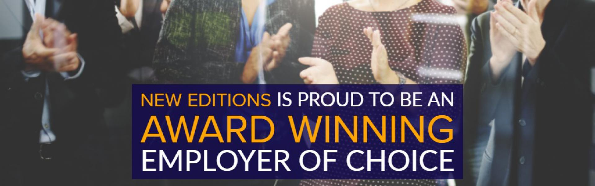 New Editions is proud to be an award-winning employer of choice.