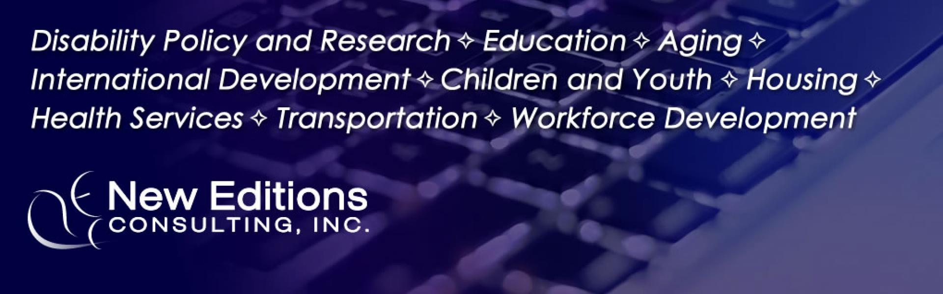 Disability Policy and Research, Education, Aging, International Development, Children and Youth, Health Services, Housing, Transportation, Workforce Development